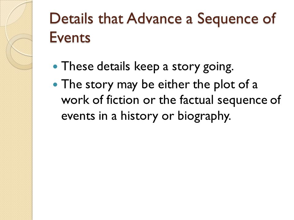 Details that Advance a Sequence of Events These details keep a story going.