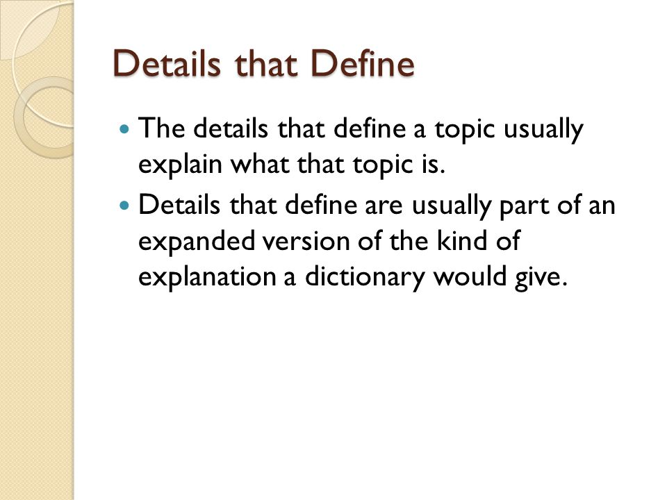 Details that Define The details that define a topic usually explain what that topic is.