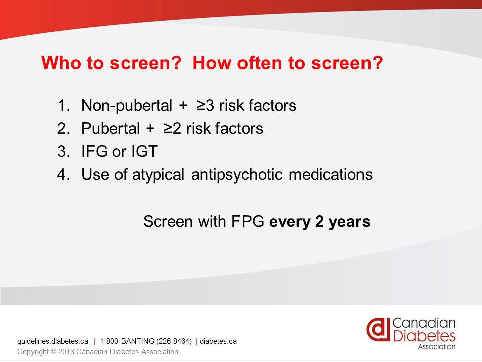 guidelines.diabetes.ca | 1-800-BANTING (226-8464) | diabetes.ca Copyright © 2013 Canadian Diabetes Association Who to screen.