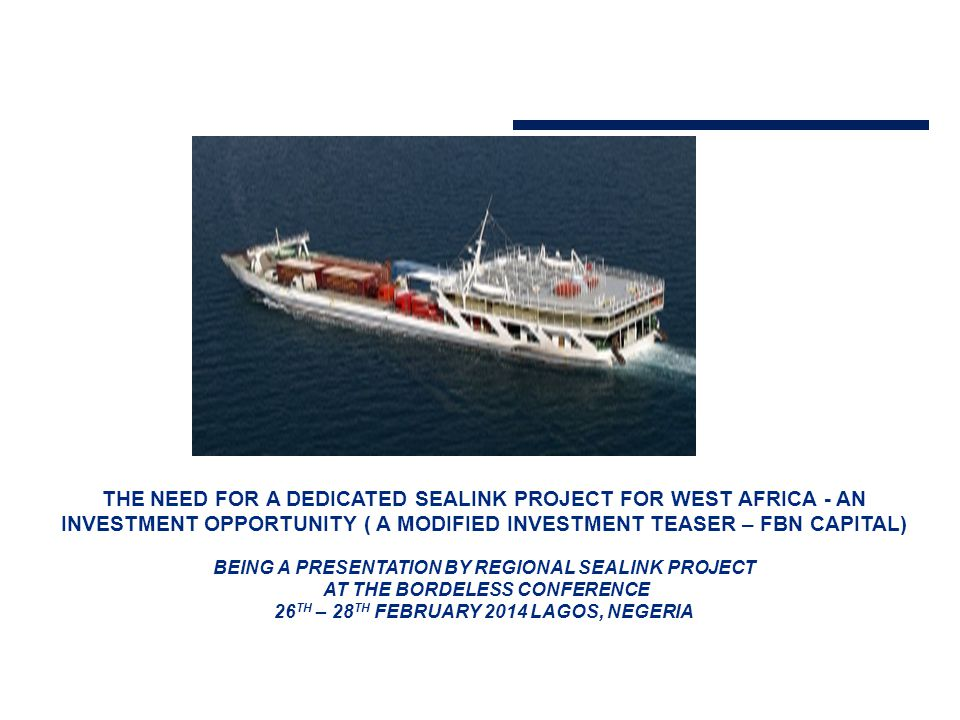 Overview of the Sealink Project 2  Sealink Promotional Company Limited ( Sealink ) was formed in 2011 to promote the establishment of a regional shipping line in West and Central Africa  The main objective of Sealink is to provide maritime inter-connections for the West and Central African regions  The Project is being promoted by NEXIM, FEWACCI and Transimex  The Project will be entirely private-sector driven, but supported by the public sector  Port authorities and organisations across both regions have expressed support for the Project