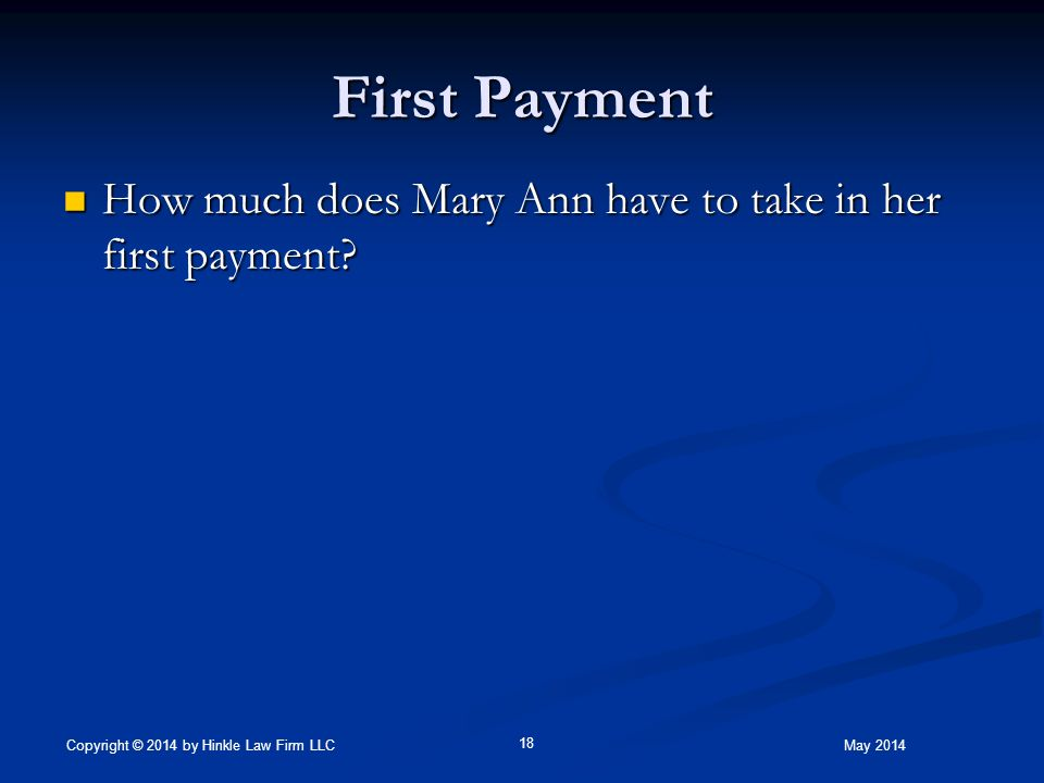 First Payment How much does Mary Ann have to take in her first payment.