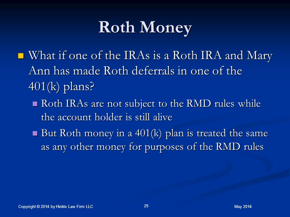 Roth Money What if one of the IRAs is a Roth IRA and Mary Ann has made Roth deferrals in one of the 401(k) plans.