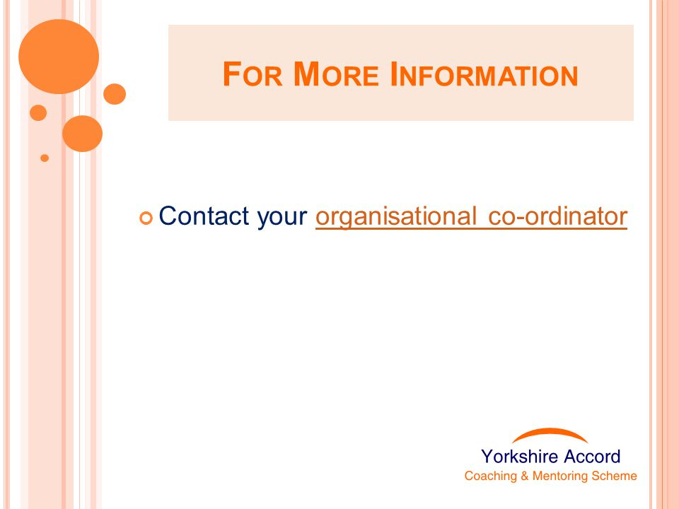 F OR M ORE I NFORMATION Contact your organisational co-ordinatororganisational co-ordinator