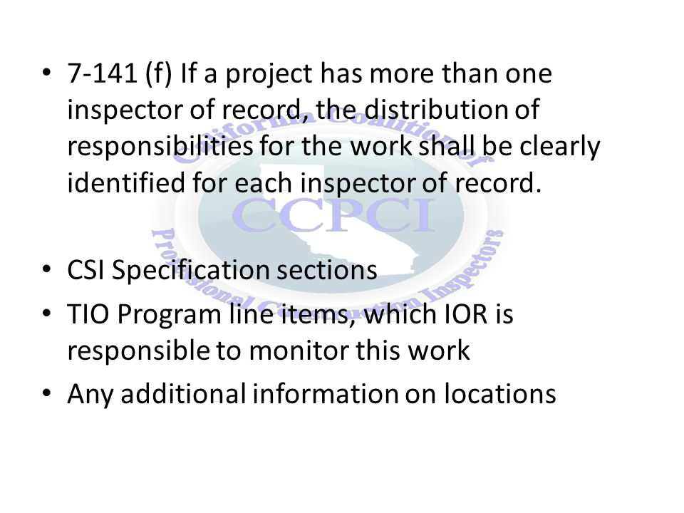 7-141 (f) If a project has more than one inspector of record, the distribution of responsibilities for the work shall be clearly identified for each inspector of record.