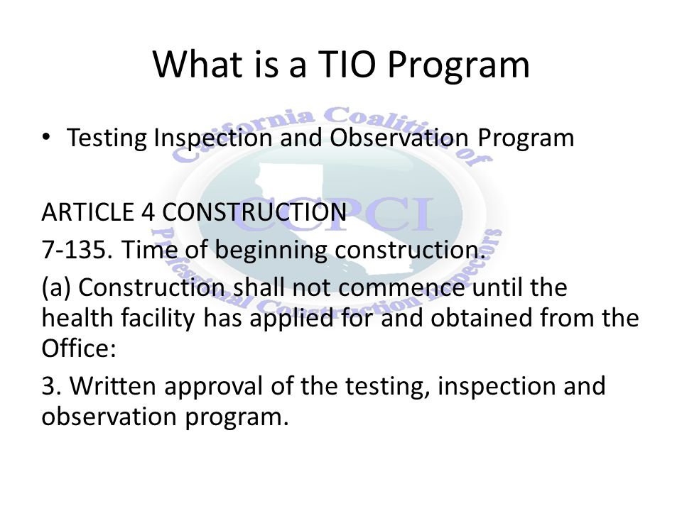 How does the TIO affect the project If the following items are not on the TIO program at the time of bidding, then the contractor/TC may not be aware of specific requirements Minimum code required Tests Minimum code required Inspections Project specific Milestones Project Specific Intervals