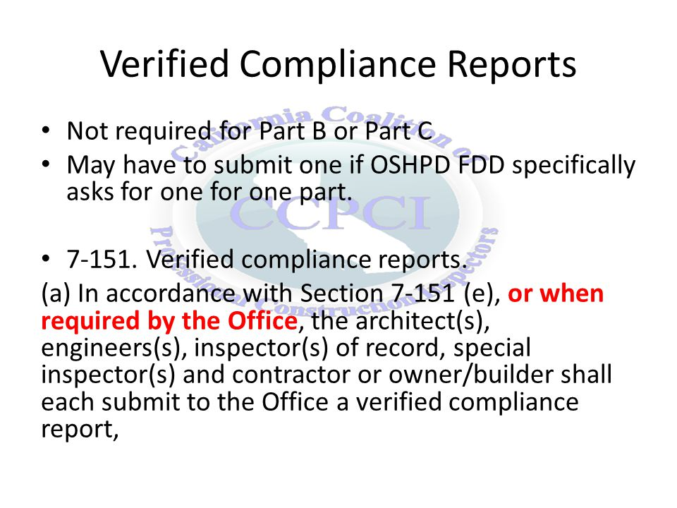 Verified Compliance Reports Not required for Part B or Part C May have to submit one if OSHPD FDD specifically asks for one for one part.