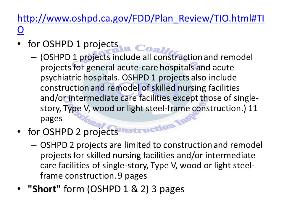 http://www.oshpd.ca.gov/FDD/Plan_Review/TIO.html#TI O for OSHPD 1 projects – (OSHPD 1 projects include all construction and remodel projects for general acute-care hospitals and acute psychiatric hospitals.