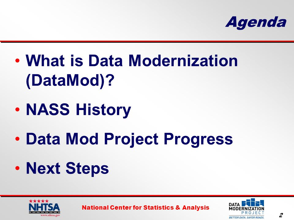 National Center for Statistics & Analysis 23 Anticipated Outcomes from DataMod Fresh sample that better represents the national crash experience Improved data collection efficiency Better access and more data available to users Improved IT efficiency and security Scalable to add sites and cases Flexible design to increase scope