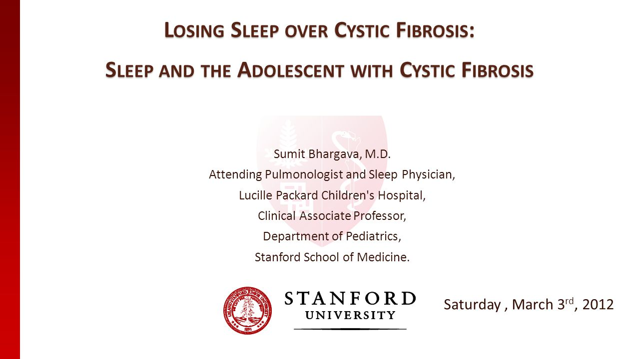 L OSING S LEEP OVER C YSTIC F IBROSIS : S LEEP AND THE A DOLESCENT WITH C YSTIC F IBROSIS Sumit Bhargava, M.D.