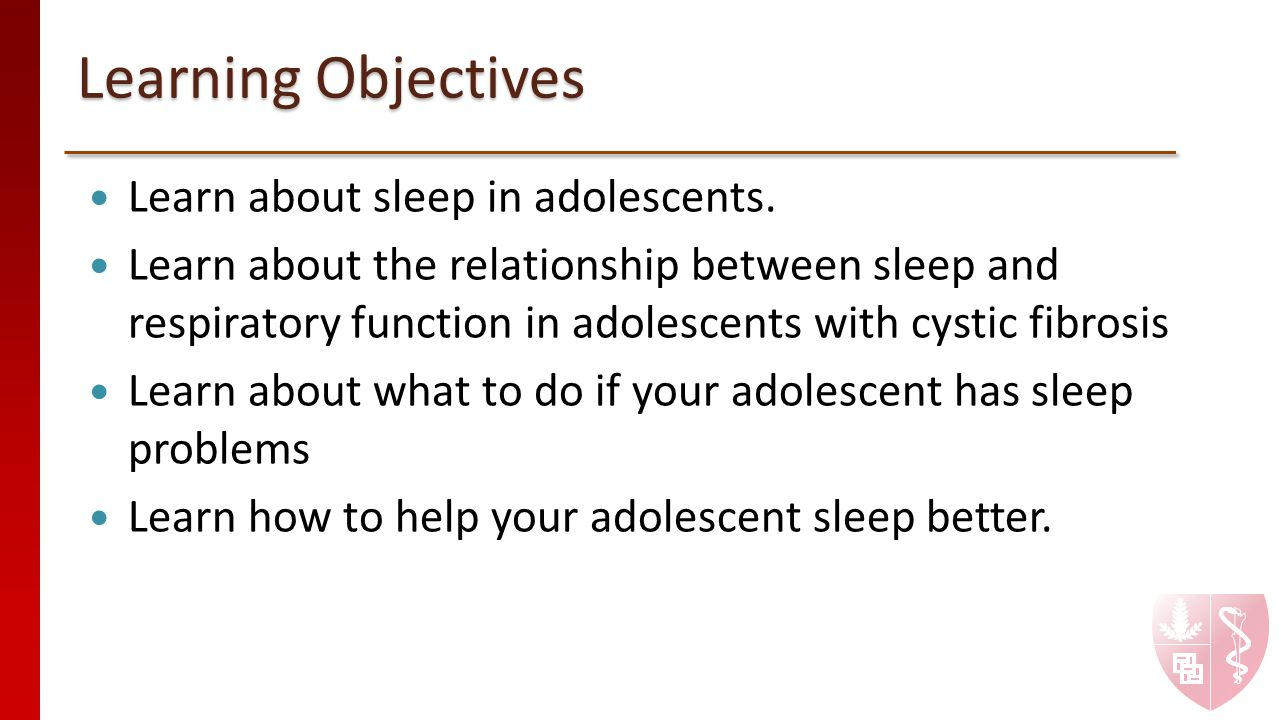 Learning Objectives Learn about sleep in adolescents.