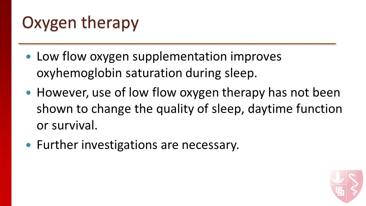 Oxygen therapy Low flow oxygen supplementation improves oxyhemoglobin saturation during sleep.
