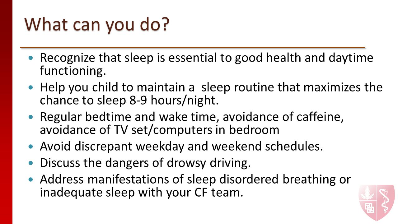What can you do. Recognize that sleep is essential to good health and daytime functioning.
