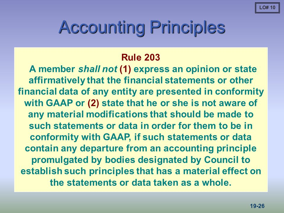Accounting Principles Rule 203 A member shall not (1) express an opinion or state affirmatively that the financial statements or other financial data