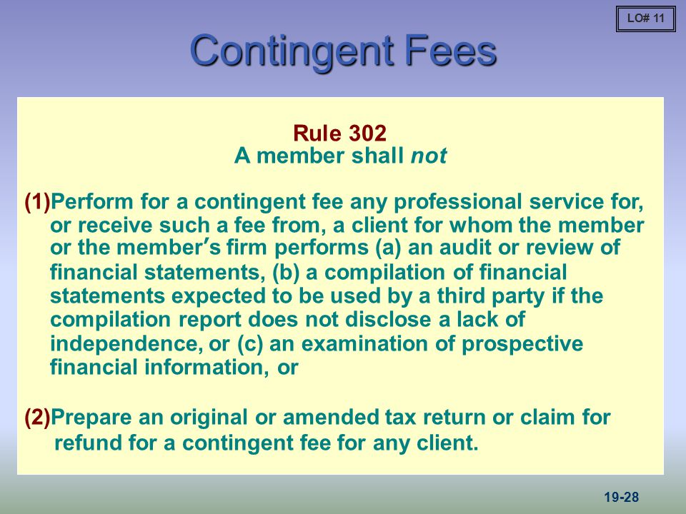 Contingent Fees Rule 302 A member shall not (1)Perform for a contingent fee any professional service for, or receive such a fee from, a client for who