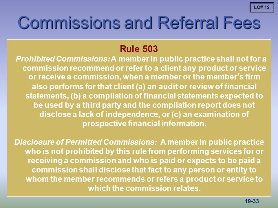 Commissions and Referral Fees Rule 503 Prohibited Commissions: A member in public practice shall not for a commission recommend or refer to a client a
