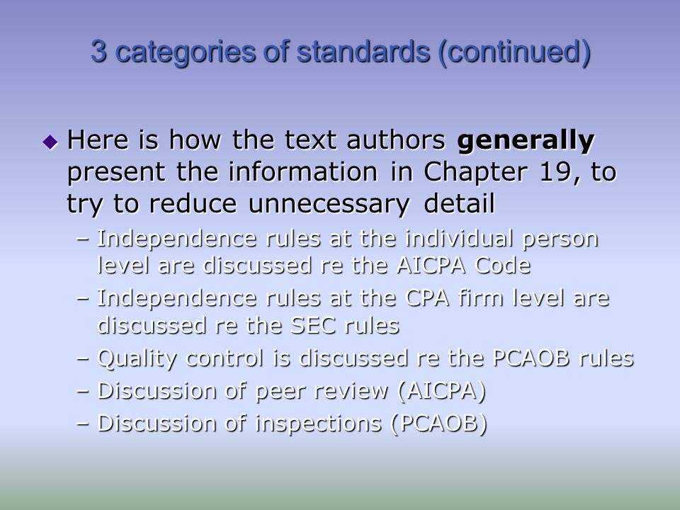 3 categories of standards (continued)  Here is how the text authors generally present the information in Chapter 19, to try to reduce unnecessary det
