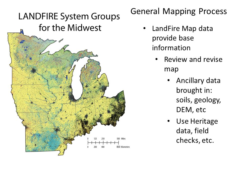 General Mapping Process LandFire Map data provide base information Review and revise map Ancillary data brought in: soils, geology, DEM, etc Use Heritage data, field checks, etc.