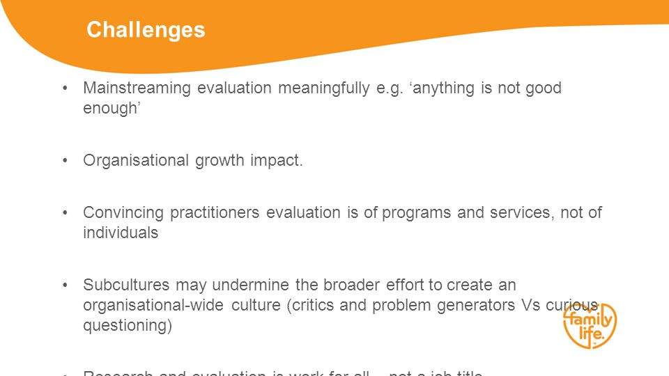 Challenges Mainstreaming evaluation meaningfully e.g.
