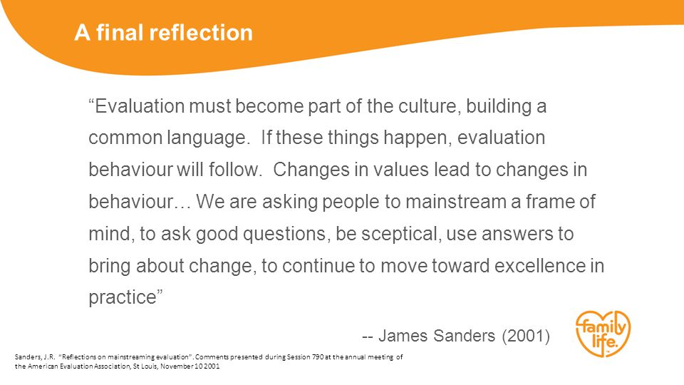 A final reflection Evaluation must become part of the culture, building a common language.
