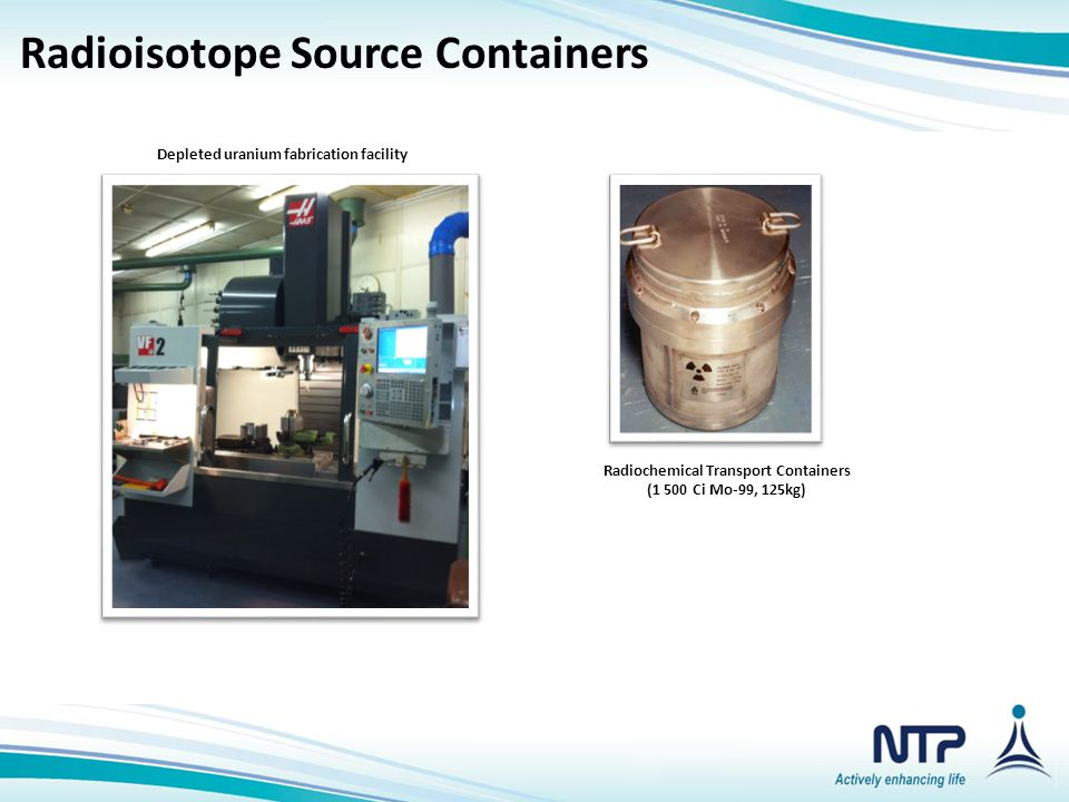 Radiochemical Transport Containers (1 500 Ci Mo-99, 125kg) Depleted uranium fabrication facility Radioisotope Source Containers