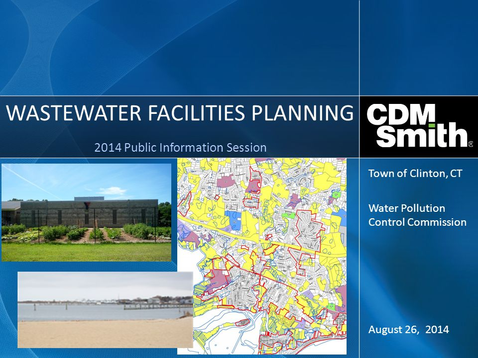 WASTEWATER FACILITIES PLANNING 2014 Public Information Session August 26, 2014 Town of Clinton, CT Water Pollution Control Commission