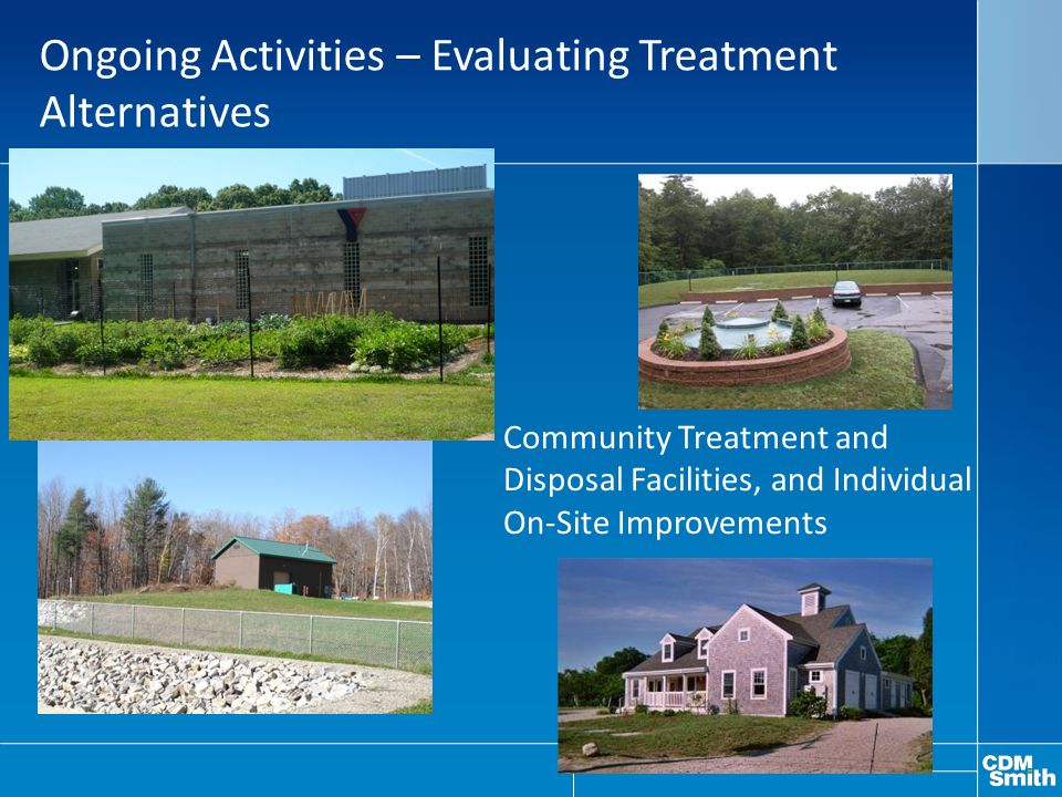Ongoing Activities – Evaluating Treatment Alternatives Community Treatment and Disposal Facilities, and Individual On-Site Improvements