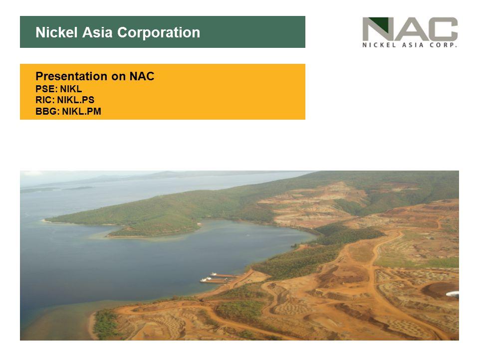 Click to edit Master subtitle style Nickel Asia Corporation Presentation on NAC PSE: NIKL RIC: NIKL.PS BBG: NIKL.PM