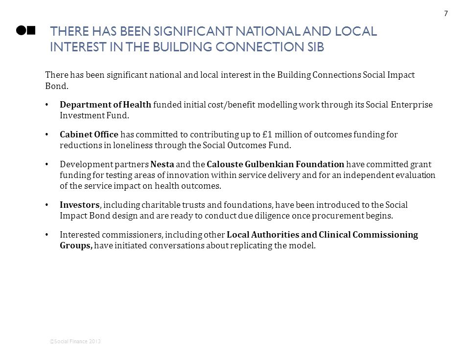 ©Social Finance 2013 THERE HAS BEEN SIGNIFICANT NATIONAL AND LOCAL INTEREST IN THE BUILDING CONNECTION SIB There has been significant national and local interest in the Building Connections Social Impact Bond.