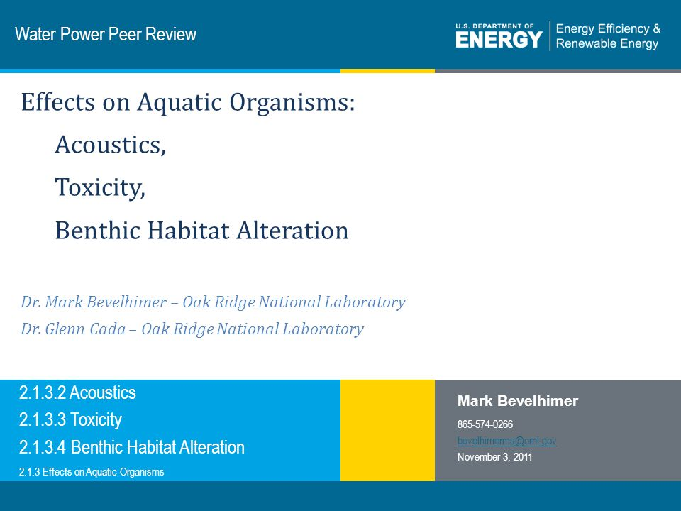 2 | Wind and Water Power Programeere.energy.gov Purpose, Objectives, & Integration Knowledge gap: Poor understanding of effects of MHK noise on health and behavior of aquatic organisms.