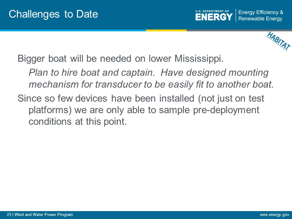 23 | Wind and Water Power Programeere.energy.gov Challenges to Date Bigger boat will be needed on lower Mississippi.