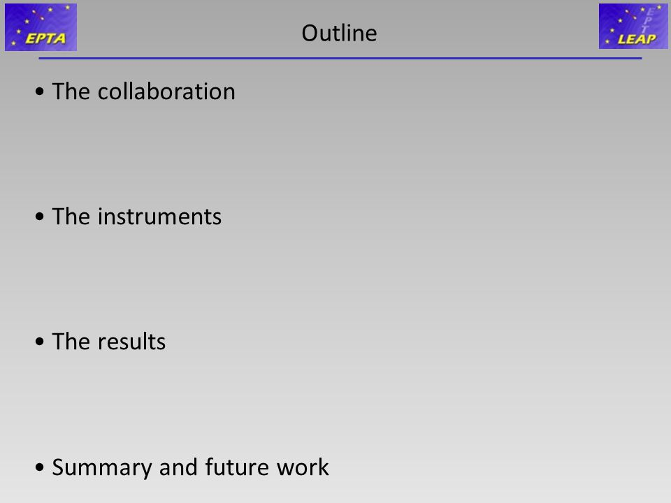 Outline The collaboration The instruments The results Summary and future work