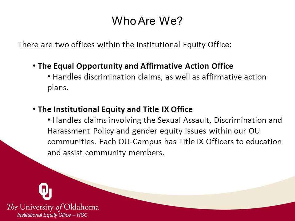 Who Are We? Institutional Equity Office – HSC There are two offices within the Institutional Equity Office: The Equal Opportunity and Affirmative Acti