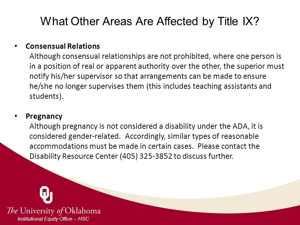 What Other Areas Are Affected by Title IX? Institutional Equity Office – HSC Consensual Relations Although consensual relationships are not prohibited
