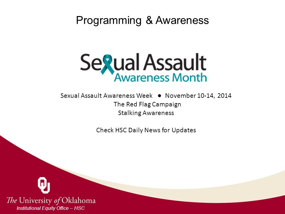 Programming & Awareness Institutional Equity Office – HSC Sexual Assault Awareness Week ● November 10-14, 2014 The Red Flag Campaign Stalking Awareness Check HSC Daily News for Updates