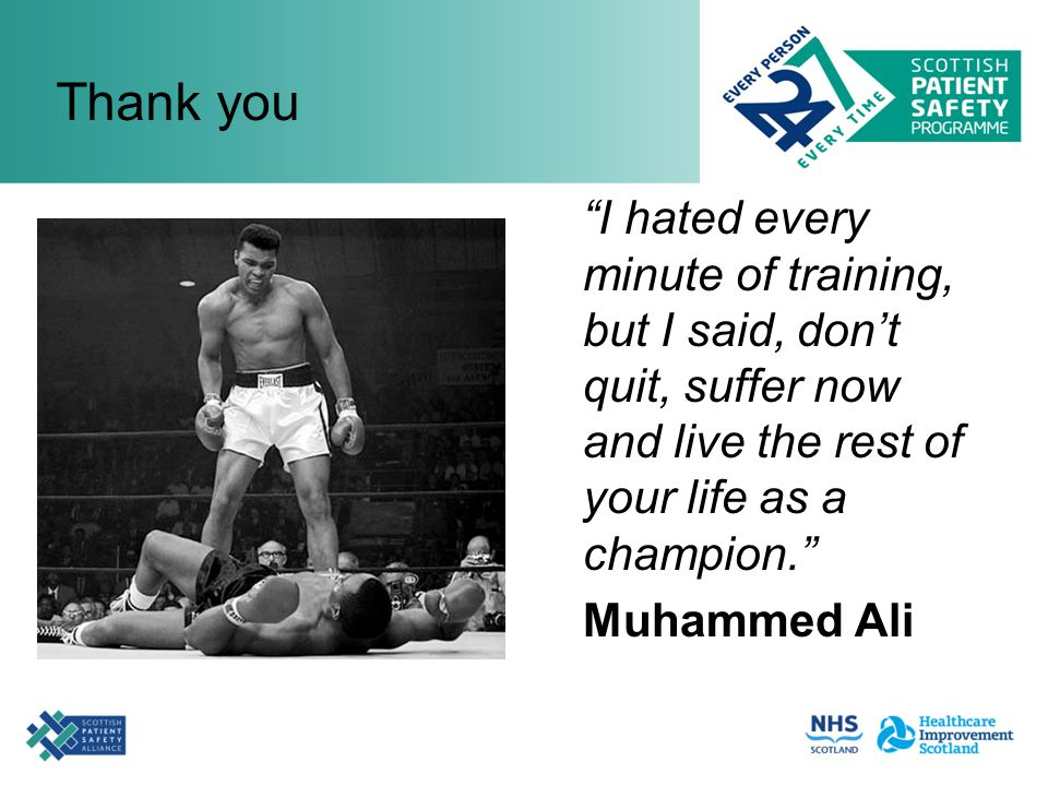 "Thank you ""I hated every minute of training, but I said, don't quit, suffer now and live the rest of your life as a champion."" Muhammed Ali"
