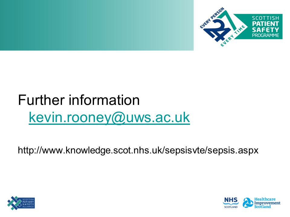 Further information kevin.rooney@uws.ac.uk kevin.rooney@uws.ac.uk http://www.knowledge.scot.nhs.uk/sepsisvte/sepsis.aspx