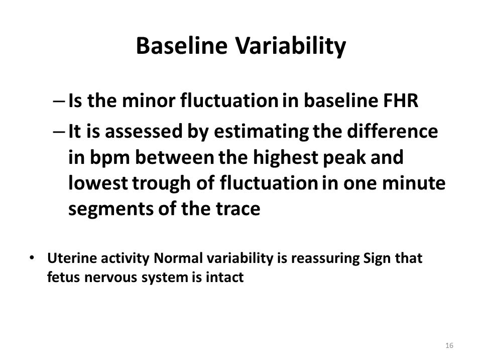 Baseline Variability – Is the minor fluctuation in baseline FHR – It is assessed by estimating the difference in bpm between the highest peak and lowe