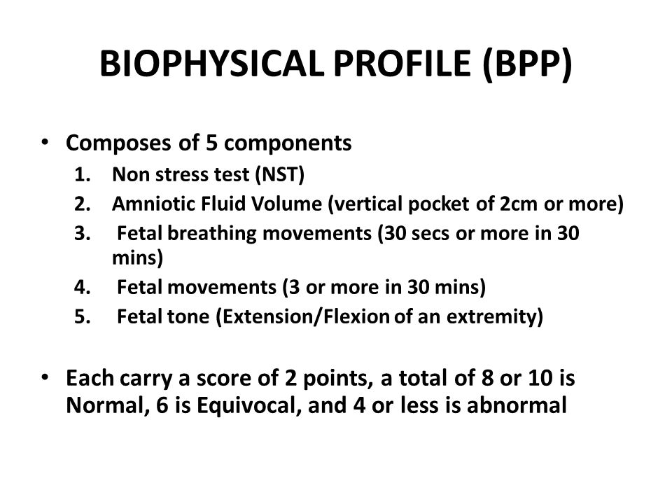 MODIFIED BIOPHYSICAL PROFILE Combines Non stress Test + Amniotic Fluid Index (AFI) AFI is measured by dividing the uterus into 4 quadrants and measuring the largest vertical pocket in each quadrant; the result summed up in millimeters A nonreactive NST + AFI less than 50mm requires further intervention