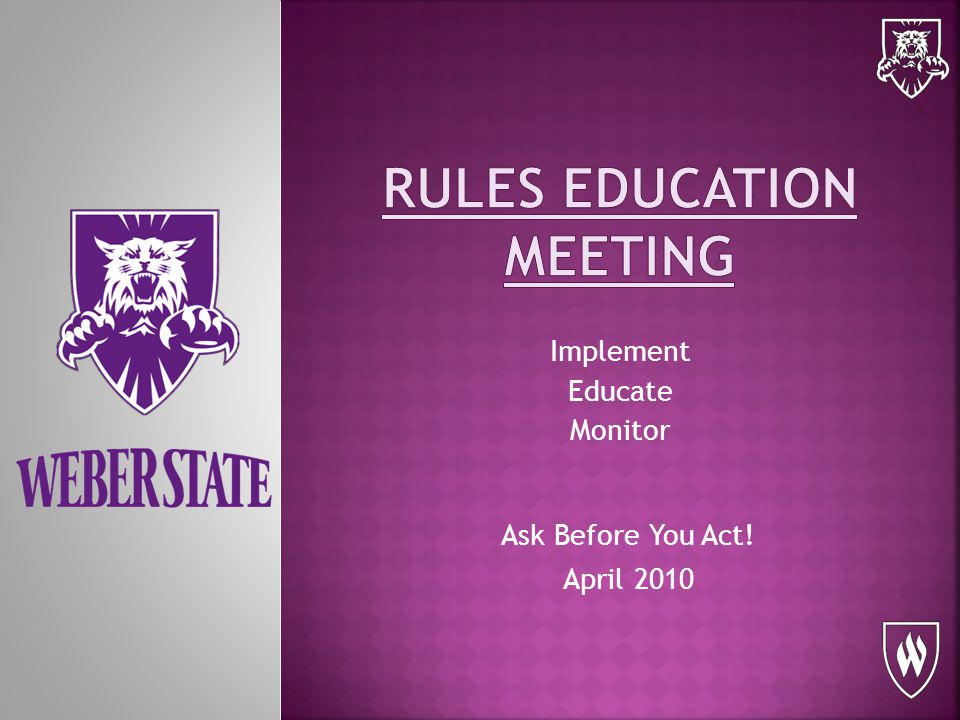 Implement Educate Monitor Ask Before You Act! April 2010