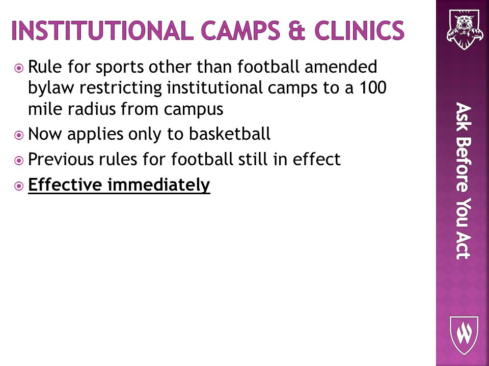  Rule for sports other than football amended bylaw restricting institutional camps to a 100 mile radius from campus  Now applies only to basketball  Previous rules for football still in effect  Effective immediately