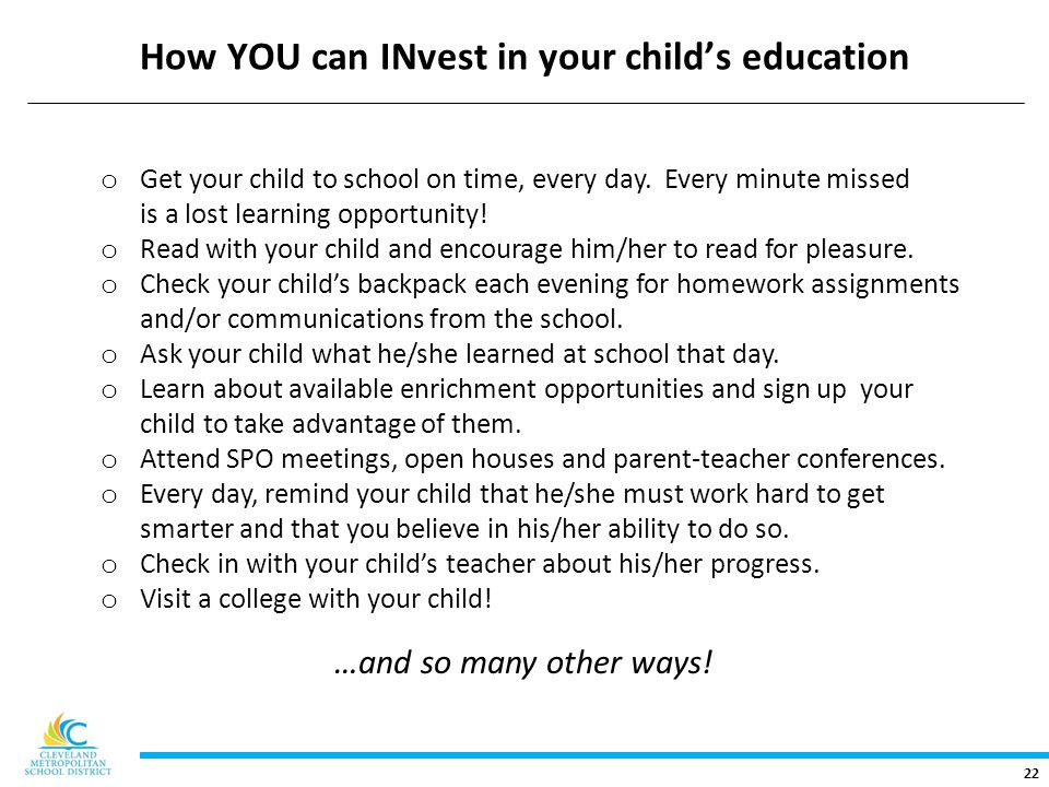 22 How YOU can INvest in your child's education o Get your child to school on time, every day.