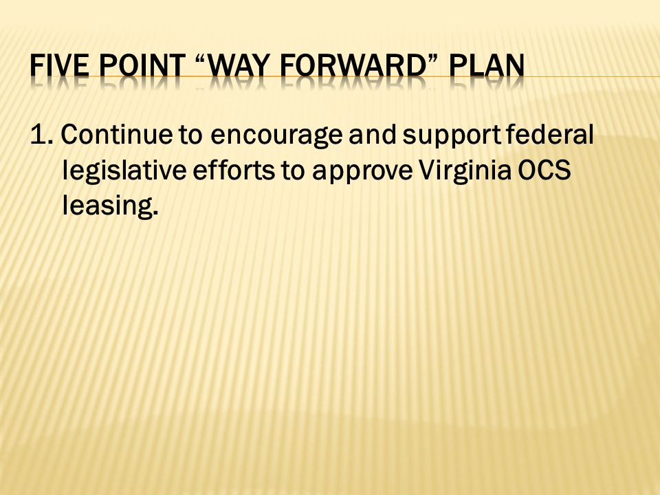 1. Continue to encourage and support federal legislative efforts to approve Virginia OCS leasing.