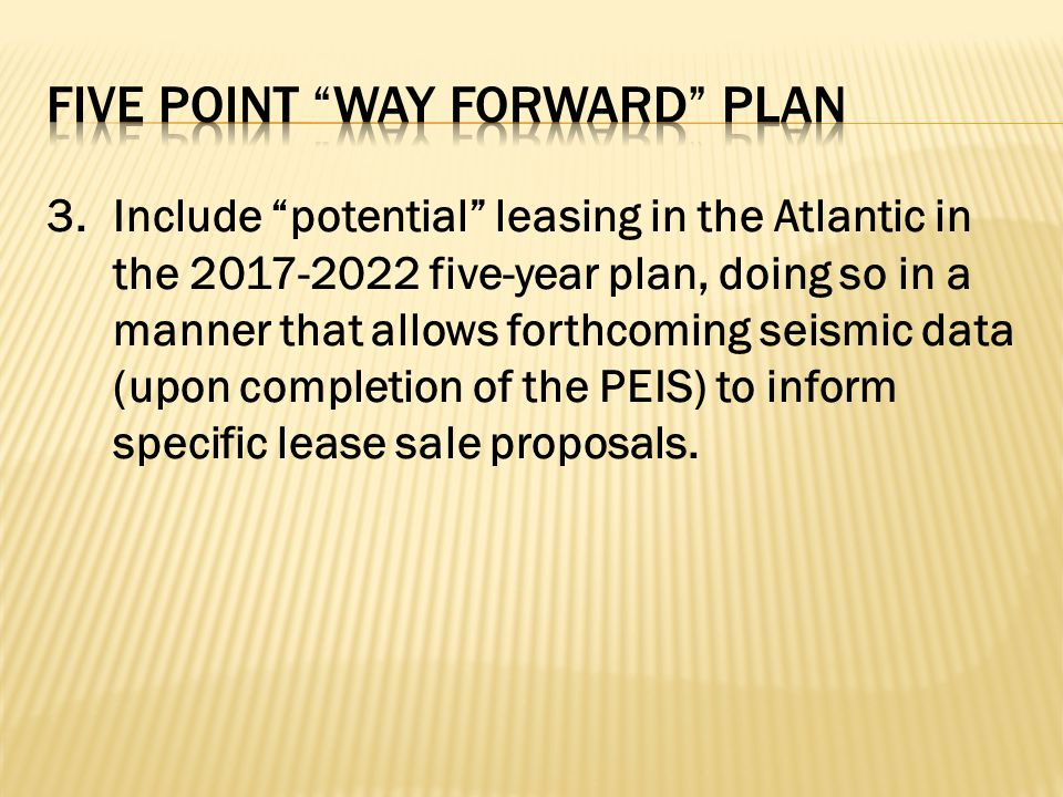 "3. Include ""potential"" leasing in the Atlantic in the 2017-2022 five-year plan, doing so in a manner that allows forthcoming seismic data (upon comple"