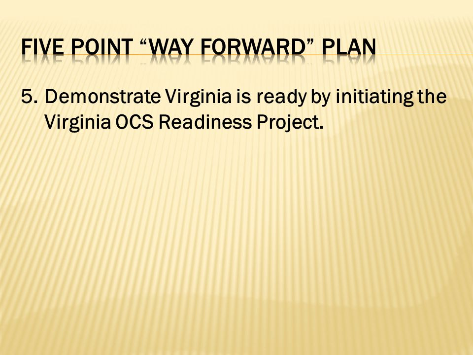 5.Demonstrate Virginia is ready by initiating the Virginia OCS Readiness Project.