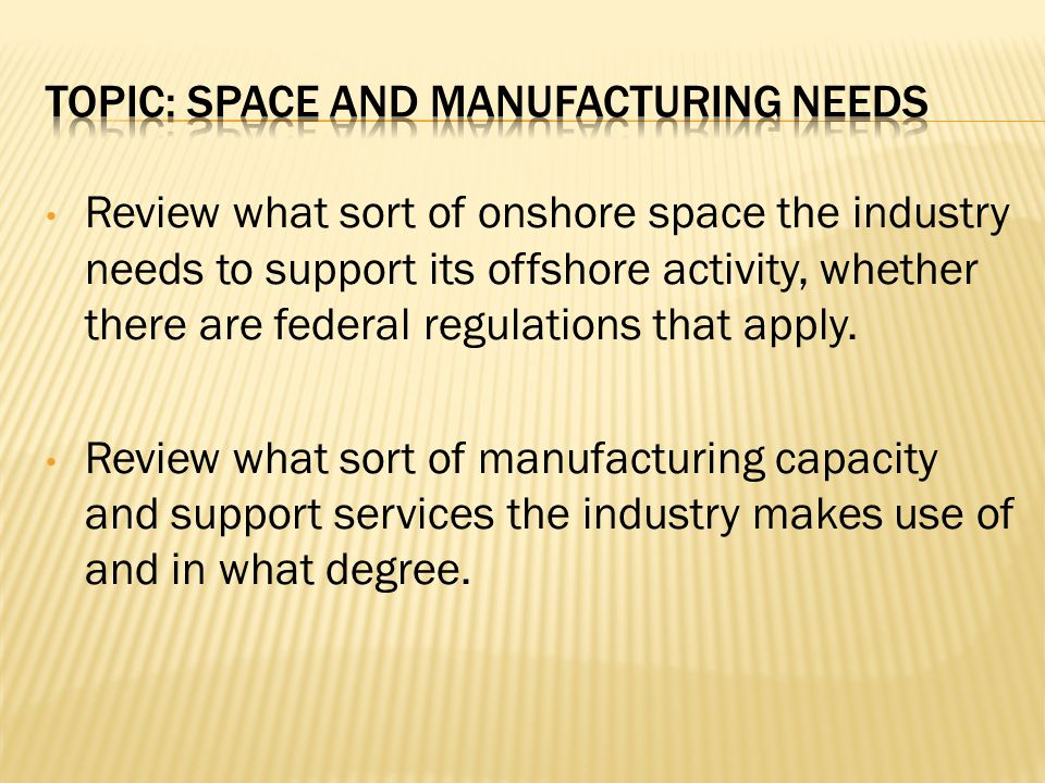 Review what sort of onshore space the industry needs to support its offshore activity, whether there are federal regulations that apply. Review what s