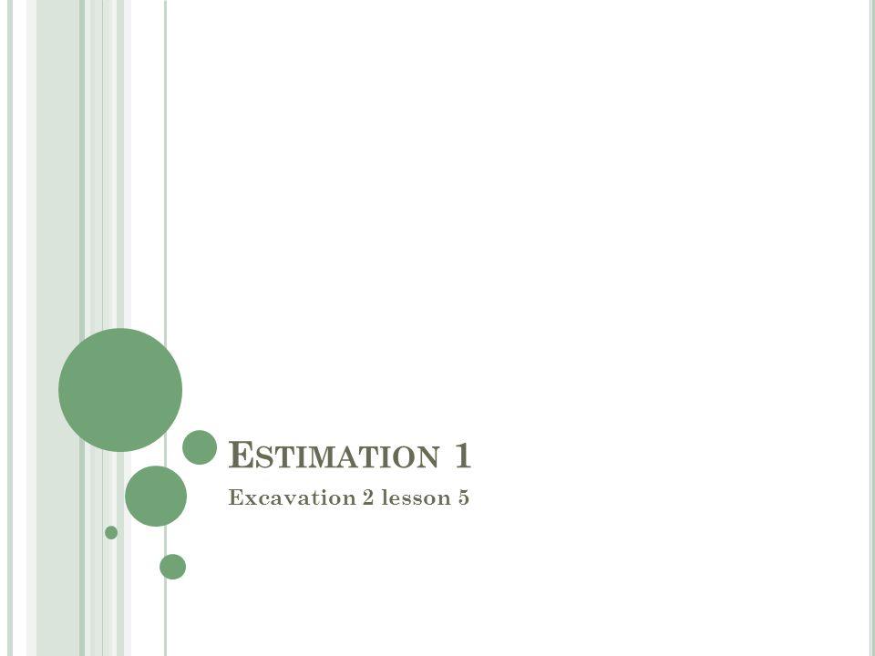 E STIMATION 1 Excavation 2 lesson 5
