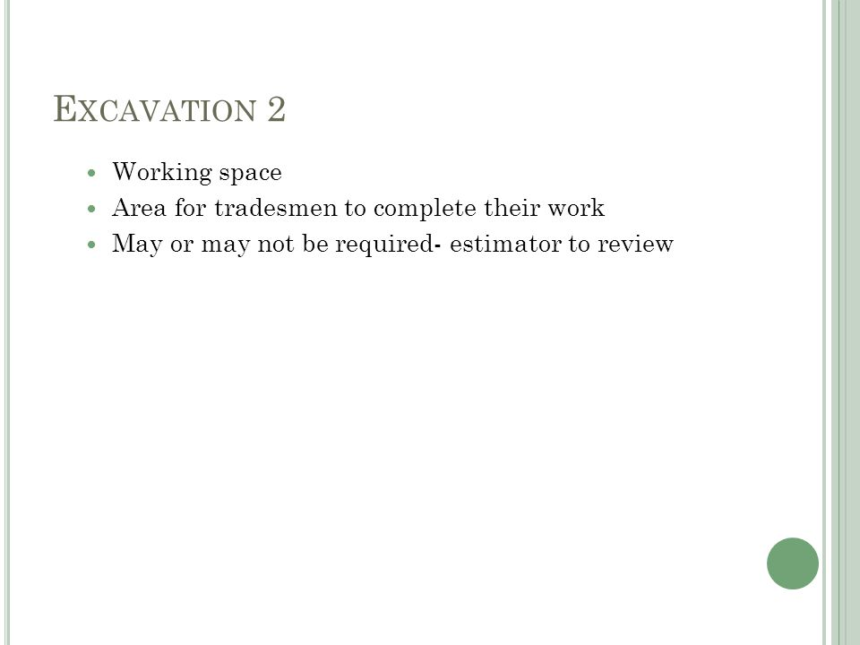 E XCAVATION 2 Working space Area for tradesmen to complete their work May or may not be required- estimator to review