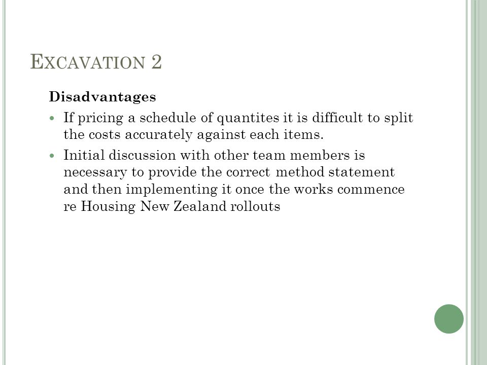 E XCAVATION 2 Disadvantages If pricing a schedule of quantites it is difficult to split the costs accurately against each items.