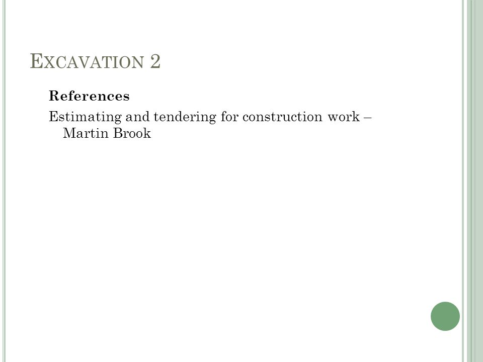 E XCAVATION 2 References Estimating and tendering for construction work – Martin Brook