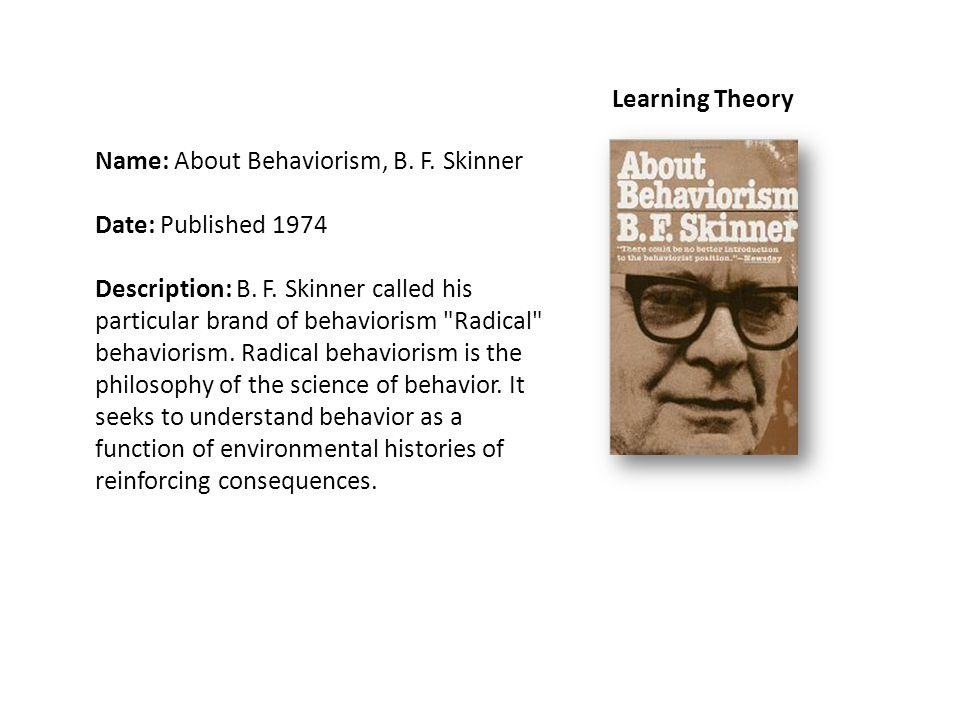 Name: About Behaviorism, B. F. Skinner Date: Published 1974 Description: B.